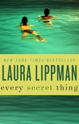 Laura Lippman's EVERY SECRET THING