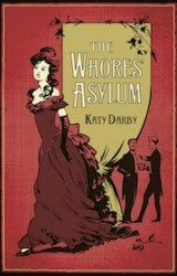 Katy Darby's THE WHORES' ASYLUM