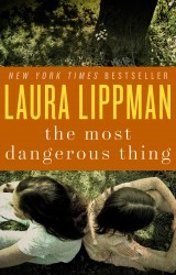 Laura Lippman's THE MOST DANGEROUS THING